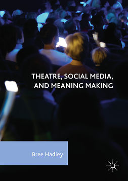 Hadley, Bree - Theatre, Social Media, and Meaning Making, e-bok