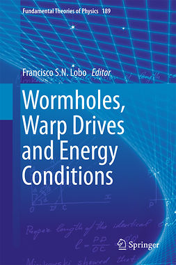 Lobo, Francisco S. N. - Wormholes, Warp Drives and Energy Conditions, ebook