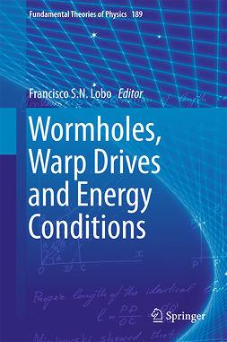 Lobo, Francisco S. N. - Wormholes, Warp Drives and Energy Conditions, e-kirja