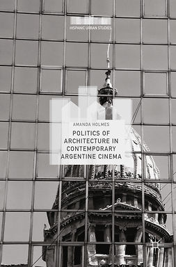 Holmes, Amanda - Politics of Architecture in Contemporary Argentine Cinema, e-bok