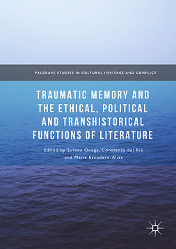 Escudero-Alías, Maite - Traumatic Memory and the Ethical, Political and Transhistorical Functions of Literature, e-bok