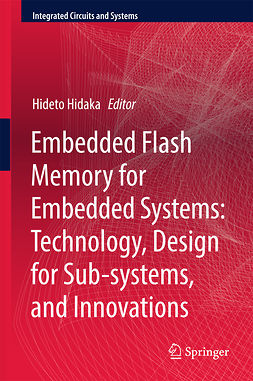 Hidaka, Hideto - Embedded Flash Memory for Embedded Systems: Technology, Design for Sub-systems, and Innovations, e-kirja