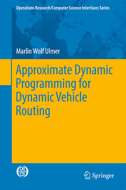 Ulmer, Marlin Wolf - Approximate Dynamic Programming for Dynamic Vehicle Routing, e-kirja