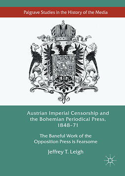 Leigh, Jeffrey T. - Austrian Imperial Censorship and the Bohemian Periodical Press, 1848–71, e-bok