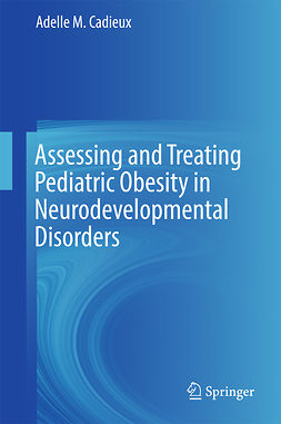 Cadieux, Adelle M. - Assessing and Treating Pediatric Obesity in Neurodevelopmental Disorders, ebook