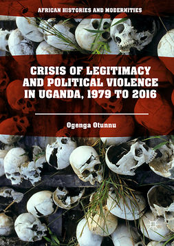 Otunnu, Ogenga - Crisis of Legitimacy and Political Violence in Uganda, 1979 to 2016, ebook