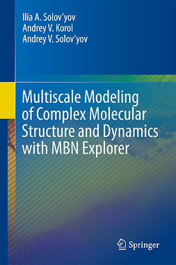 Korol, Andrey V. - Multiscale Modeling of Complex Molecular Structure and Dynamics with MBN Explorer, ebook