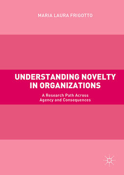 Frigotto, Maria Laura - Understanding Novelty in Organizations, ebook