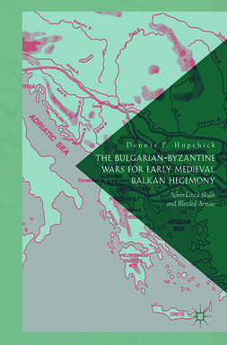 Hupchick, Dennis P. - The Bulgarian-Byzantine Wars for Early Medieval Balkan Hegemony, ebook