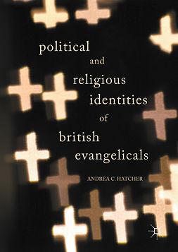 Hatcher, Andrea C. - Political and Religious Identities of British Evangelicals, ebook