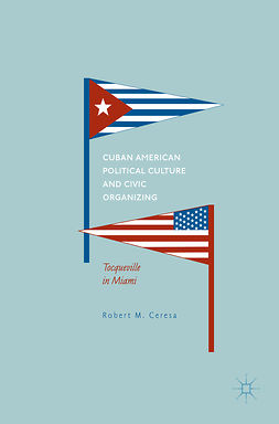 Ceresa, Robert M. - Cuban American Political Culture and Civic Organizing, e-kirja