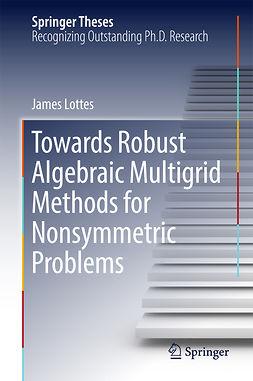 Lottes, James - Towards Robust Algebraic Multigrid Methods for Nonsymmetric Problems, ebook