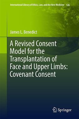 Benedict, James L. - A Revised Consent Model for the Transplantation of Face and Upper Limbs: Covenant Consent, ebook