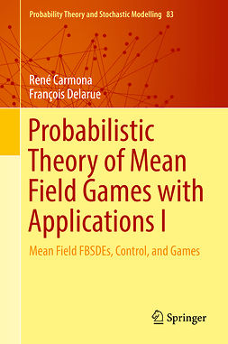 Carmona, René - Probabilistic Theory of Mean Field Games with Applications I, ebook
