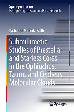 Pattle, Katherine Miranda - Submillimetre Studies of Prestellar and Starless Cores in the Ophiuchus, Taurus and Cepheus Molecular Clouds, ebook