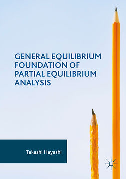 Hayashi, Takashi - General Equilibrium Foundation of Partial Equilibrium Analysis, ebook