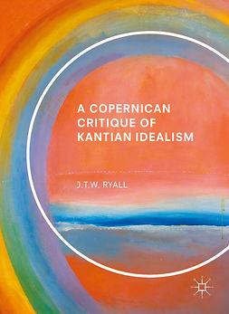 Ryall, J.T.W. - A Copernican Critique of Kantian Idealism, e-kirja