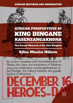 Ndlovu, Sifiso Mxolisi - African Perspectives of King Dingane kaSenzangakhona, ebook
