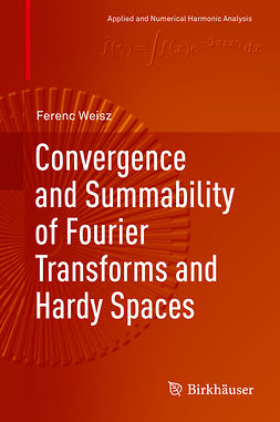 Weisz, Ferenc - Convergence and Summability of Fourier Transforms and Hardy Spaces, ebook