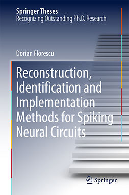 Florescu, Dorian - Reconstruction, Identification and Implementation Methods for Spiking Neural Circuits, e-bok