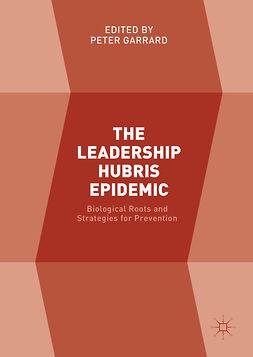 Garrard, Peter - The Leadership Hubris Epidemic, ebook