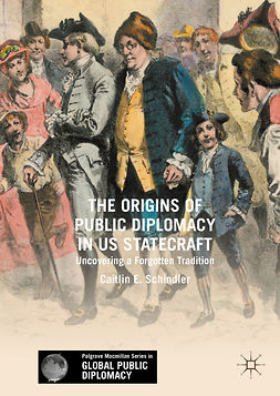 Schindler, Caitlin E. - The Origins of Public Diplomacy in US Statecraft, e-bok