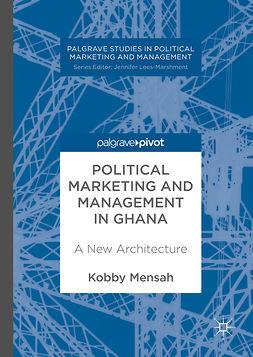 Mensah, Kobby - Political Marketing and Management in Ghana, e-bok