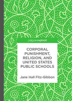 Fitz-Gibbon, Jane Hall - Corporal Punishment, Religion, and United States Public Schools, e-bok