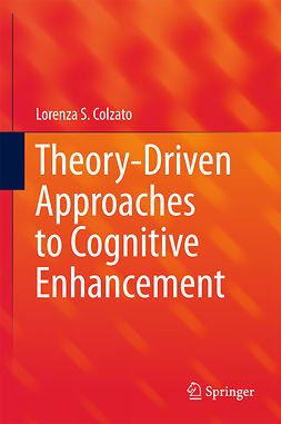 Colzato, Lorenza S. - Theory-Driven Approaches to Cognitive Enhancement, e-bok