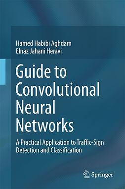 Aghdam, Hamed Habibi - Guide to Convolutional Neural Networks, ebook