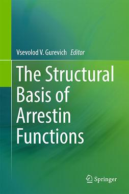 Gurevich, Vsevolod V. - The Structural Basis of Arrestin Functions, ebook