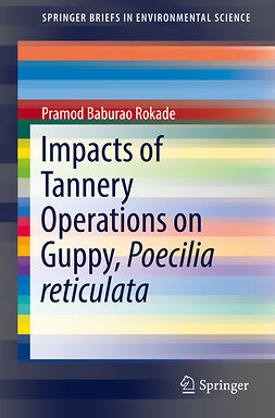Rokade, Pramod Baburao - Impacts of Tannery Operations on Guppy, Poecilia reticulata, ebook