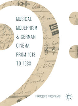 Finocchiaro, Francesco - Musical Modernism and German Cinema from 1913 to 1933, ebook