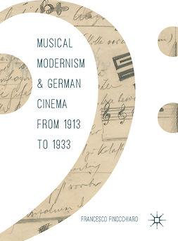 Finocchiaro, Francesco - Musical Modernism and German Cinema from 1913 to 1933, ebook