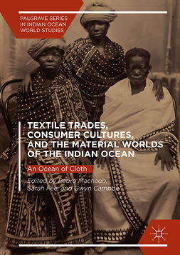 Campbell, Gwyn - Textile Trades, Consumer Cultures, and the Material Worlds of the Indian Ocean, e-kirja