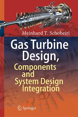 Schobeiri, Meinhard T. - Gas Turbine Design, Components and System Design Integration, ebook