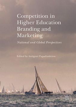 Papadimitriou, Antigoni - Competition in Higher Education Branding and Marketing, ebook