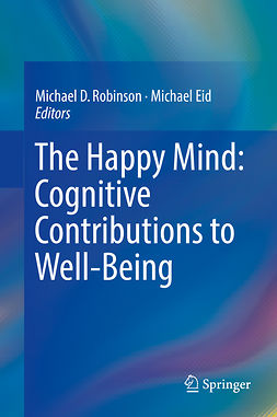 Eid, Michael - The Happy Mind: Cognitive Contributions to Well-Being, ebook