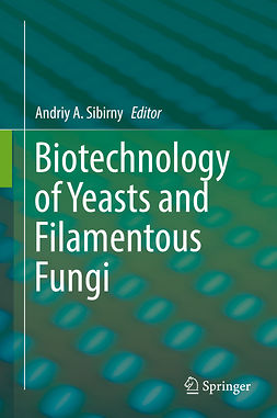 Sibirny, Andriy A. - Biotechnology of Yeasts and Filamentous Fungi, ebook