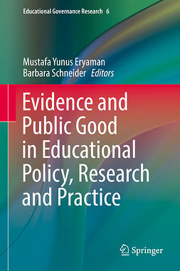 Eryaman, Mustafa Yunus - Evidence and Public Good in Educational Policy, Research and Practice, ebook