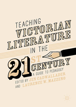 Cadwallader, Jen - Teaching Victorian Literature in the Twenty-First Century, e-kirja