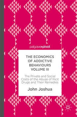 Joshua, John - The Economics of Addictive Behaviours Volume III, ebook