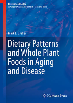 Dreher, Mark L. - Dietary Patterns and Whole Plant Foods in Aging and Disease, ebook