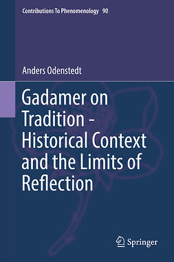 Odenstedt, Anders - Gadamer on Tradition - Historical Context and the Limits of Reflection, ebook