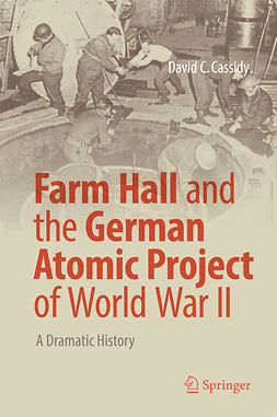 Cassidy, David C. - Farm Hall and the German Atomic Project of World War II, ebook