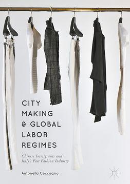 Ceccagno, Antonella - City Making and Global Labor Regimes, e-kirja