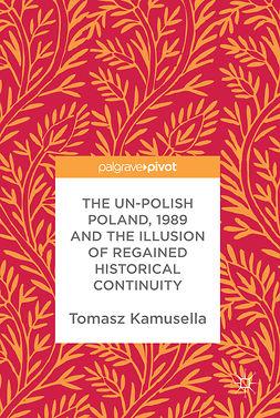 Kamusella, Tomasz - The Un-Polish Poland, 1989 and the Illusion of Regained Historical Continuity, e-bok