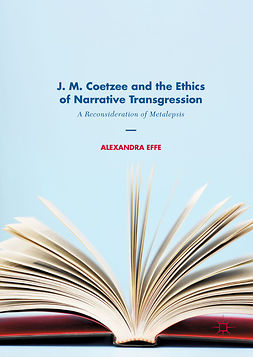 Effe, Alexandra - J. M. Coetzee and the Ethics of Narrative Transgression, ebook