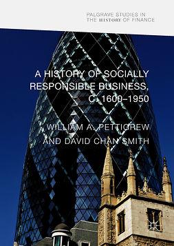 Pettigrew, William A - A History of Socially Responsible Business, c.1600–1950, e-kirja