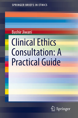 Jiwani, Bashir - Clinical Ethics Consultation: A Practical Guide, e-kirja